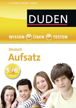 Wissen – Üben – Testen: Deutsch – Aufsatz 5./6. Klasse von Dudenredaktion, Strzelecki,  Carmen