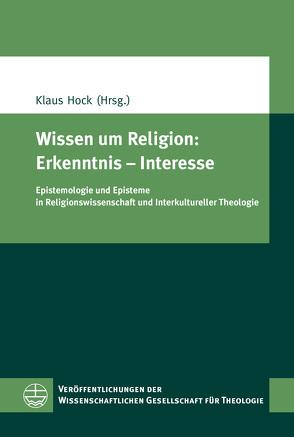 Wissen um Religion: Erkenntnis – Interesse von Hock,  Klaus