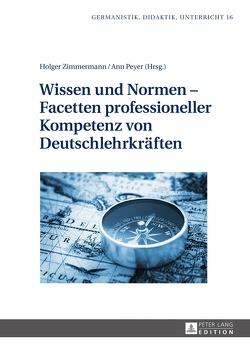 Wissen und Normen – Facetten professioneller Kompetenz von Deutschlehrkräften von Peyer,  Ann, Zimmermann,  Holger