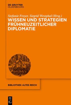 Wissen und Strategien frühneuzeitlicher Diplomatie von Freyer,  Stefanie, Westphal,  Siegrid