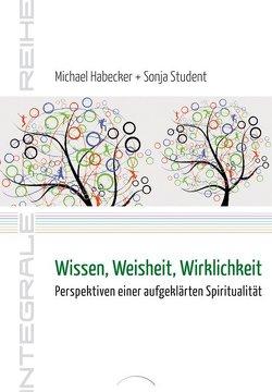 Wissen, Weisheit, Wirklichkeit von Habecker,  Michael, Student,  Sonja