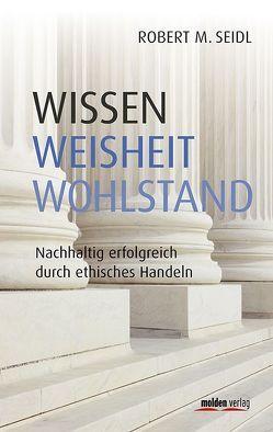 Wissen, Weisheit, Wohlstand von Seidl,  MBA,  Robert M.