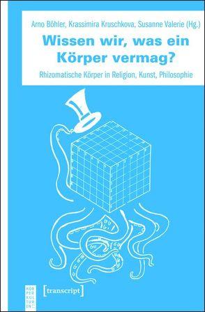 Wissen wir, was ein Körper vermag? von Böhler,  Arno, Granzer,  Susanne Valerie, Kruschkova,  Krassimira