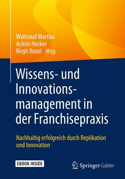 Wissens- und Innovationsmanagement in der Franchisepraxis von Hecker,  Achim, Martius,  Waltraud, Renzl,  Birgit