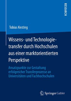 Wissens- und Technologietransfer durch Hochschulen aus einer marktorientierten Perspektive von Kesting,  Tobias