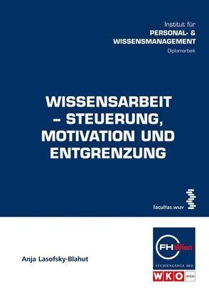 Wissensarbeit-Steuerung, Motivation und Entgrenzung von Lasofsky-Blahut,  Anja