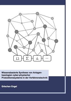 Wissensbasierte Synthese von Anlagentopologien cyber-physischer Produktionssysteme in der Verfahrenstechnik von Engel,  Grischan
