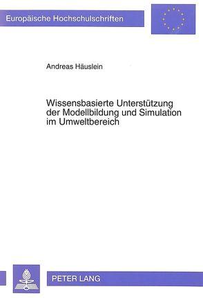 Wissensbasierte Unterstützung der Modellbildung und Simulation im Umweltbereich von Häuslein,  Andreas
