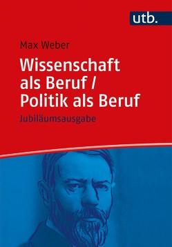 Wissenschaft als Beruf/Politik als Beruf von Mommsen,  Wolfgang Justin, Morgenbrod,  Birgitt, Schluchter,  Wolfgang, Weber,  Max