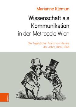 Wissenschaft als Kommunikation in der Metropole Wien von Kadletz,  Karl, Klemun,  Marianne