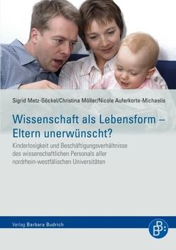 Wissenschaft als Lebensform – Eltern unerwünscht? von Auferkorte-Michaelis,  Nicole, Metz-Göckel,  Sigrid, Möller,  Christina