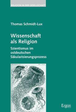 Wissenschaft als Religion von Schmidt-Lux,  Thomas