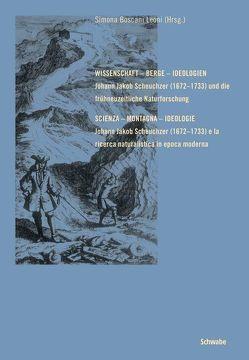 Wissenschaft – Berge – Ideologien. Johann Jakob Scheuchzer (1672-1733) und die frühneuzeitliche Naturforschung von Boscani Leoni,  Simona