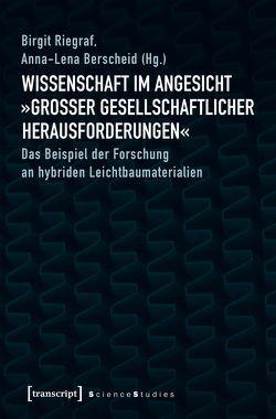 Wissenschaft im Angesicht »großer gesellschaftlicher Herausforderungen« von Berscheid,  Anna-Lena, Riegraf,  Birgit
