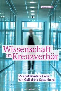 Wissenschaft im Kreuzverhör von Zankl,  Heinrich