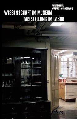 Wissenschaft im Museum – Ausstellung im Labor von te Heesen,  Anke, Vöhringer,  Margarete