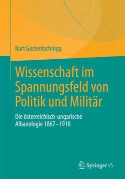Wissenschaft im Spannungsfeld von Politik und Militär von Gostentschnigg,  Kurt