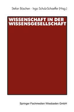 Wissenschaft in der Wissensgesellschaft von Böschen,  Stefan, Schulz-Schaeffer,  Ingo