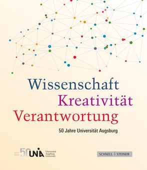 Wissenschaft – Kreativität – Verantwortung von Universität Augsburg