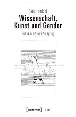 Wissenschaft, Kunst und Gender von Ingrisch,  Doris