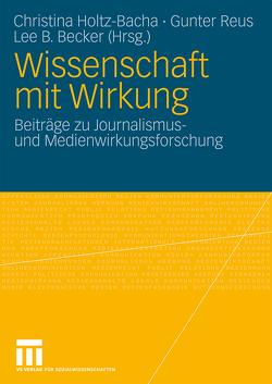 Wissenschaft mit Wirkung von Becker,  Lee B., Holtz-Bacha,  Christina, Reus,  Gunter