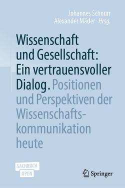 Wissenschaft und Gesellschaft: Ein vertrauensvoller Dialog von Mäder,  Alexander, Schnurr,  Johannes