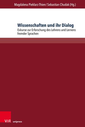 Wissenschaften und ihr Dialog in der Forschung zum Lehren und Lernen fremder Sprachen von Chudak,  Sebastian, Pieklarz-Thien,  Magdalena