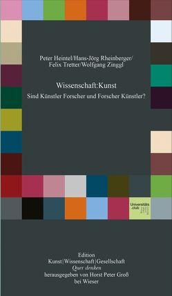 Wissenschaft : Kunst von Gross,  Horst Peter, Heintel,  Peter, Rheinberger,  Hans Jörg, Tretter,  Felix, Zinggl,  Wolfgang