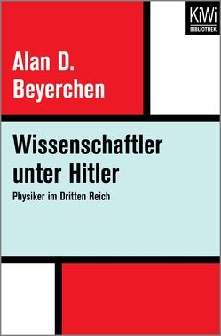 Wissenschaftler unter Hitler von Beyerchen,  Alan D., Bracher,  Karl D, Fischer,  Erica, Fischer,  Peter