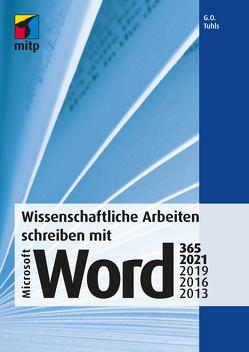 Wissenschaftliche Arbeiten schreiben mit Microsoft Office Word 365, 2021, 2019, 2016, 2013 von Tuhls,  G. O.