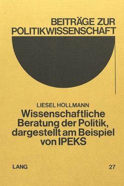 Wissenschaftliche Beratung der Politik, dargestellt am Beispiel von IPEKS von Hollmann,  Liesel