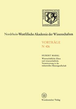 Wissenschaftliche Eliten und wissenschaftliche Verantwortung in der industriellen Massengesellschaft von Markl,  Hubert