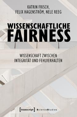 Wissenschaftliche Fairness von Frisch,  Katrin, Hagenström,  Felix, Reeg,  Nele
