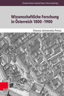 Wissenschaftliche Forschung in Österreich 1800–1900 von Holzer,  Gerhard, Ottner,  Christine, Svatek,  Petra