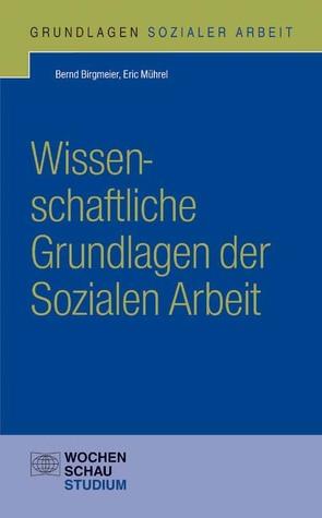 Wissenschaftliche Grundlagen Sozialer Arbeit von Birgmeier,  Bernd, Mührel,  Eric