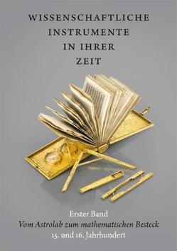 Wissenschaftliche Instrumente in ihrer Zeit. Erster Band: Vom Astrolab zum mathematischen Besteck. 15. und 16. Jahrhundert. von Kern,  Ralf