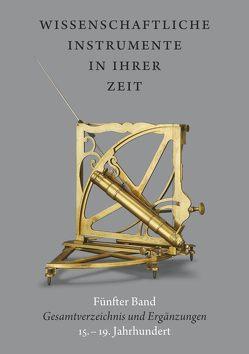 Wissenschaftliche Instrumente in ihrer Zeit. Fünfter Band: Gesamtverzeichnis und Ergänzungen. 15.- 19. Jahrhundert von Kern,  Ralf