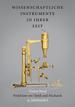 Wissenschaftliche Instrumente in ihrer Zeit. Vierter Band: Perfektion von Optik und Mechanik. 19. Jahrhundert. von Kern,  Ralf