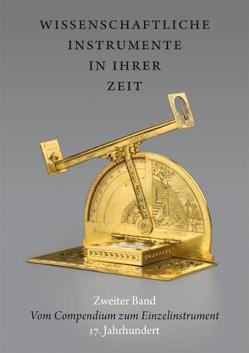 Wissenschaftliche Instrumente in ihrer Zeit. Zweiter Band: Vom Compendium zum Einzelinstrument. 17. Jahrhundert. von Kern,  Ralf