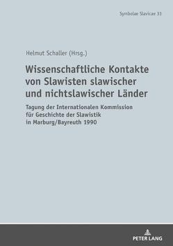 Wissenschaftliche Kontakte von Slawisten slawischer und nichtslawischer Länder von Schaller,  Helmut