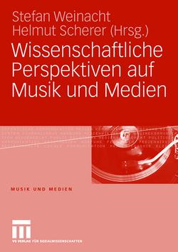 Wissenschaftliche Perspektiven auf Musik und Medien von Scherer,  Helmut, Weinacht,  Stefan