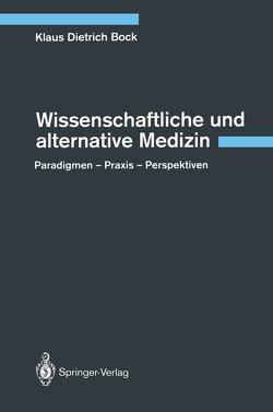 Wissenschaftliche und alternative Medizin von Bock,  Klaus D.