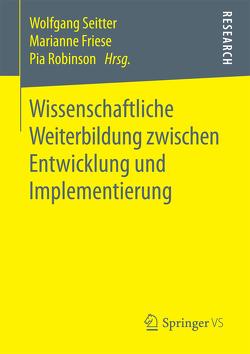 Wissenschaftliche Weiterbildung zwischen Entwicklung und Implementierung von Friese,  Marianne, Robinson,  Pia, Seitter,  Wolfgang