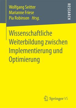 Wissenschaftliche Weiterbildung zwischen Implementierung und Optimierung von Friese,  Marianne, Robinson,  Pia, Seitter,  Wolfgang