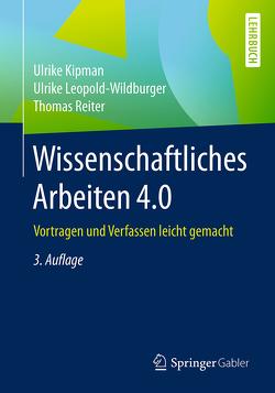 Wissenschaftliches Arbeiten 4.0 von Kipman,  Ulrike, Leopold-Wildburger,  Ulrike, Reiter,  Thomas