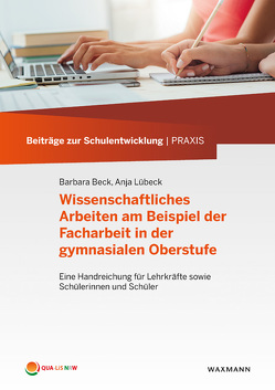 Wissenschaftliches Arbeiten am Beispiel der Facharbeit in der gymnasialen Oberstufe von Beck,  Barbara, Lübeck,  Anja