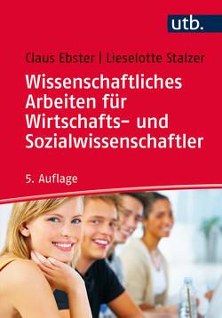 Wissenschaftliches Arbeiten für Wirtschafts- und Sozialwissenschaftler von Ebster,  Claus, Stalzer,  Lieselotte