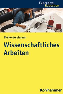 Wissenschaftliches Arbeiten von Gerstmann,  Meike, Madani,  Roya, Rehder,  Stephan A., Wagner,  Dieter