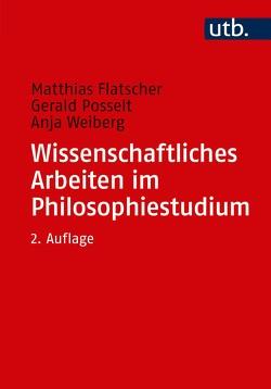 Wissenschaftliches Arbeiten im Philosophiestudium von Flatscher,  Matthias, Posselt,  Gerald, Weiberg,  Anja