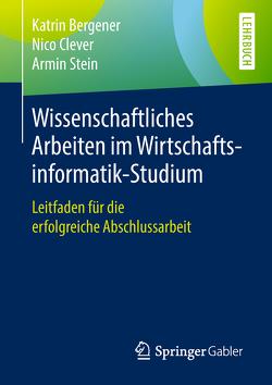 Wissenschaftliches Arbeiten im Wirtschaftsinformatik-Studium von Bergener,  Katrin, Clever,  Nico, Stein,  Armin